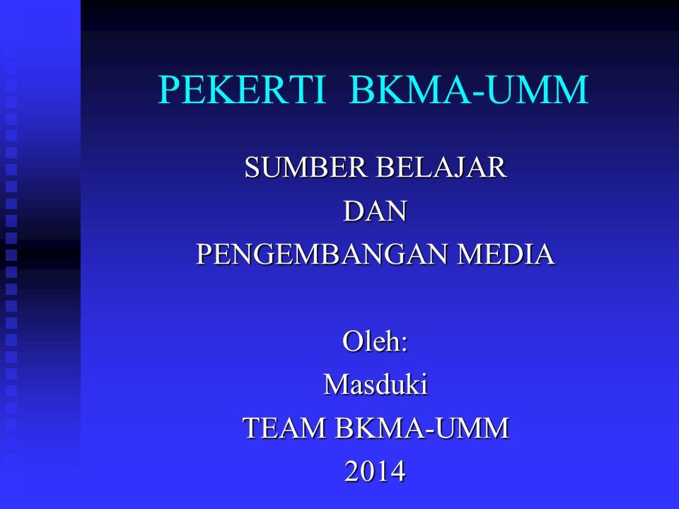 SUMBER BELAJAR DAN PENGEMBANGAN MEDIA Oleh: Masduki TEAM BKMA-UMM 2014
