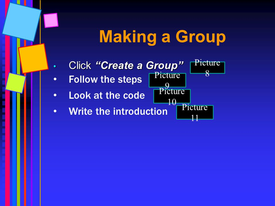 Making a Group Click Create a Group Follow the steps