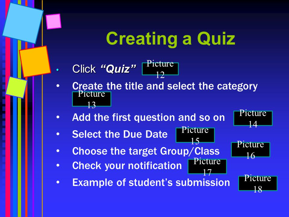 Creating a Quiz Click Quiz Create the title and select the category
