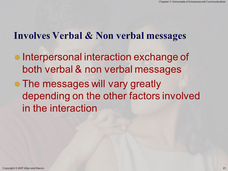 Involves Verbal & Non verbal messages