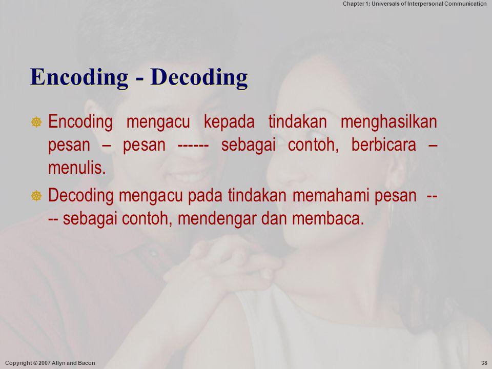 Encoding - Decoding Encoding mengacu kepada tindakan menghasilkan pesan – pesan ------ sebagai contoh, berbicara – menulis.