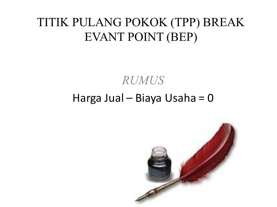 TITIK PULANG POKOK (TPP) BREAK EVANT POINT (BEP)