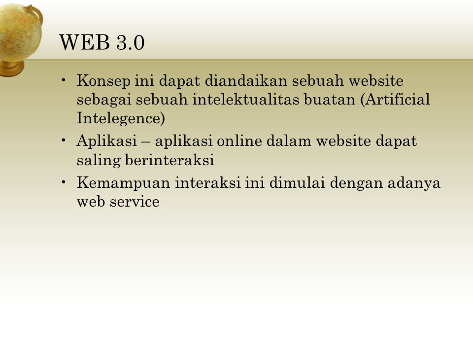 WEB 3.0 Konsep ini dapat diandaikan sebuah website sebagai sebuah intelektualitas buatan (Artificial Intelegence)