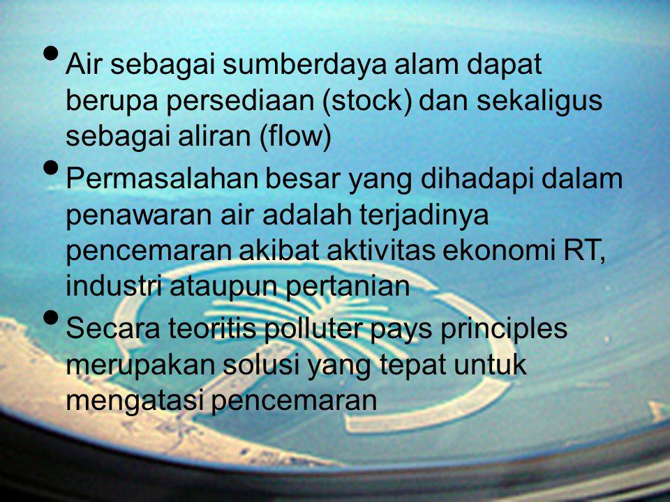 Air sebagai sumberdaya alam dapat berupa persediaan (stock) dan sekaligus sebagai aliran (flow)
