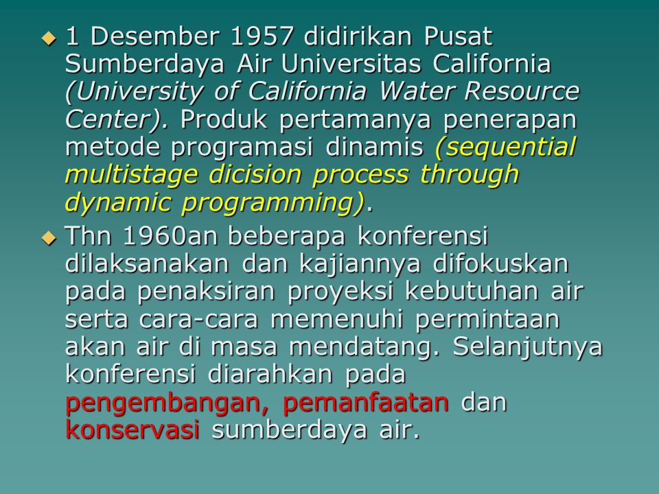1 Desember 1957 didirikan Pusat Sumberdaya Air Universitas California (University of California Water Resource Center). Produk pertamanya penerapan metode programasi dinamis (sequential multistage dicision process through dynamic programming).