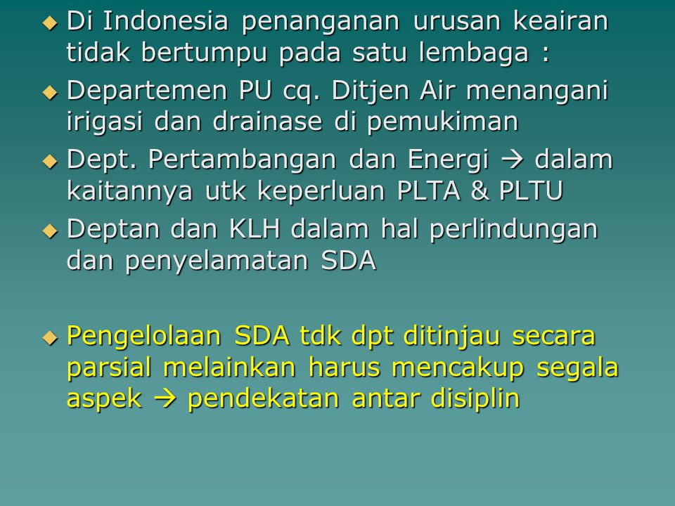 Di Indonesia penanganan urusan keairan tidak bertumpu pada satu lembaga :