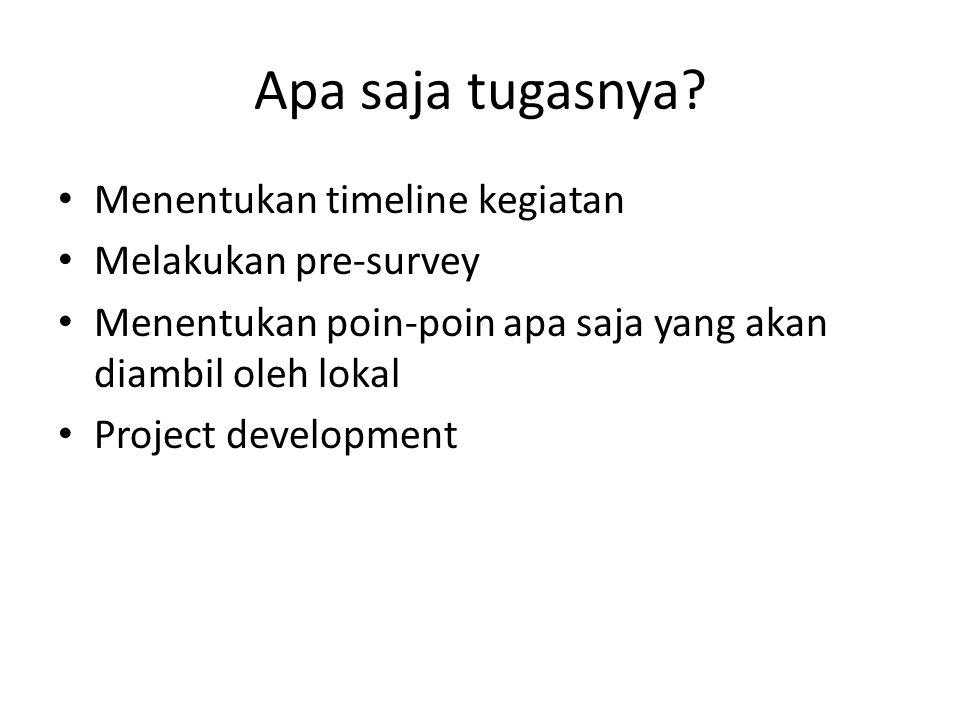 Apa saja tugasnya Menentukan timeline kegiatan Melakukan pre-survey