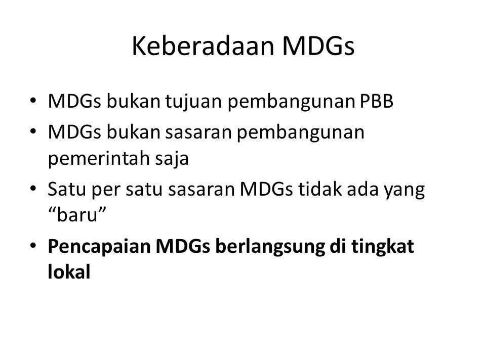 Keberadaan MDGs MDGs bukan tujuan pembangunan PBB