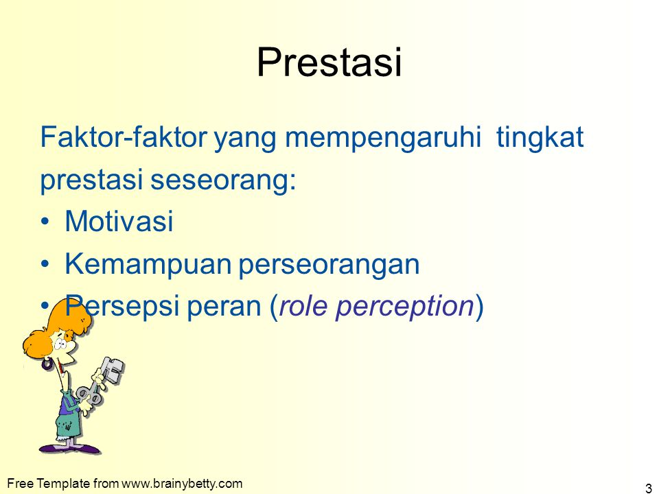Prestasi Faktor-faktor yang mempengaruhi tingkat prestasi seseorang: