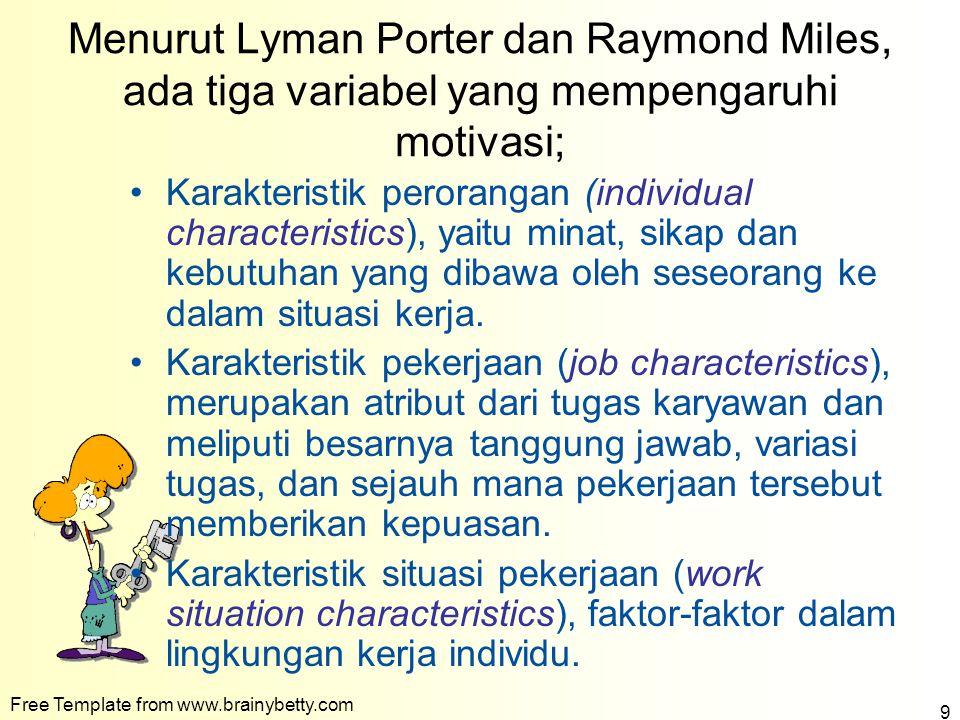 Menurut Lyman Porter dan Raymond Miles, ada tiga variabel yang mempengaruhi motivasi;