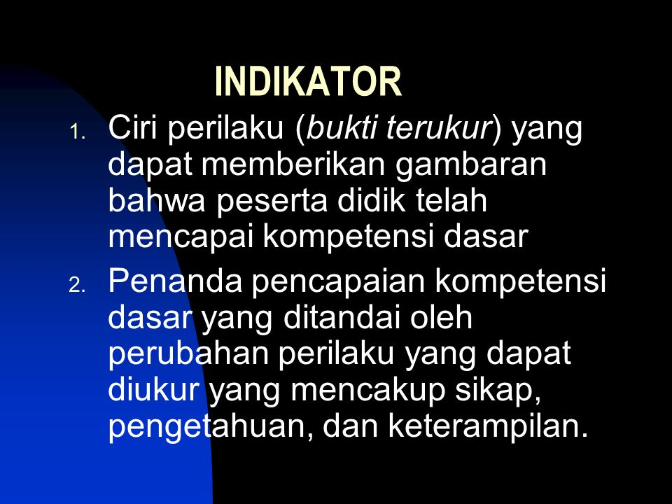 INDIKATOR Ciri perilaku (bukti terukur) yang dapat memberikan gambaran bahwa peserta didik telah mencapai kompetensi dasar.