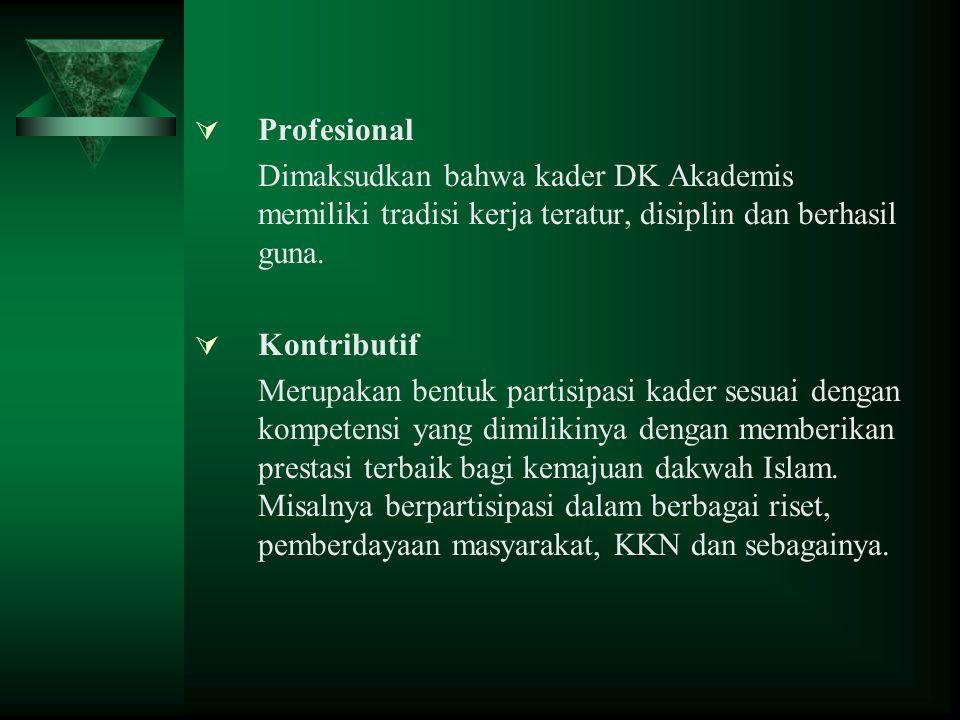 Profesional Dimaksudkan bahwa kader DK Akademis memiliki tradisi kerja teratur, disiplin dan berhasil guna.