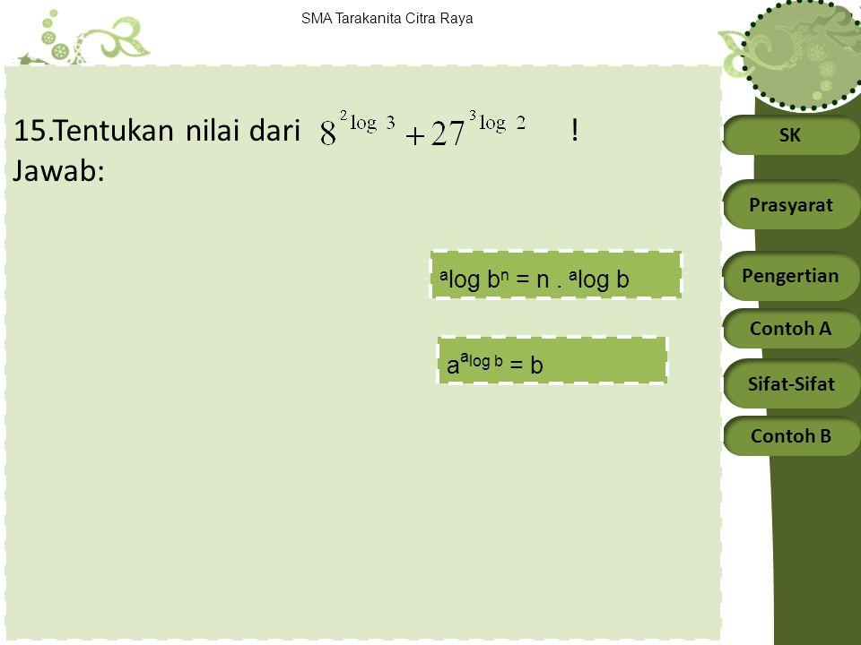 15.Tentukan nilai dari ! Jawab: alog bn = n . alog b aalog b = b