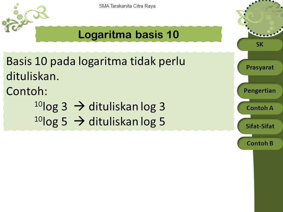 Basis 10 pada logaritma tidak perlu dituliskan. Contoh: