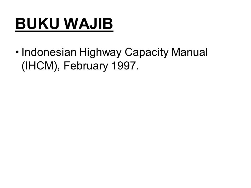 BUKU WAJIB Indonesian Highway Capacity Manual (IHCM), February 1997.