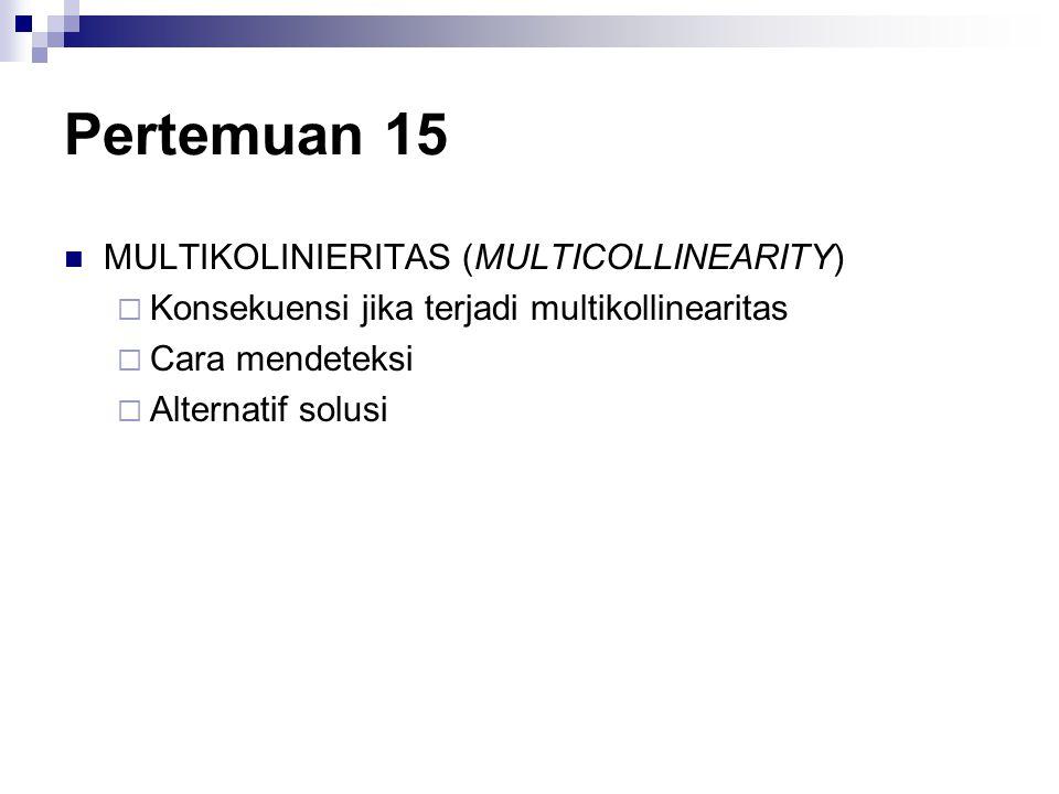 Pertemuan 15 MULTIKOLINIERITAS (MULTICOLLINEARITY)