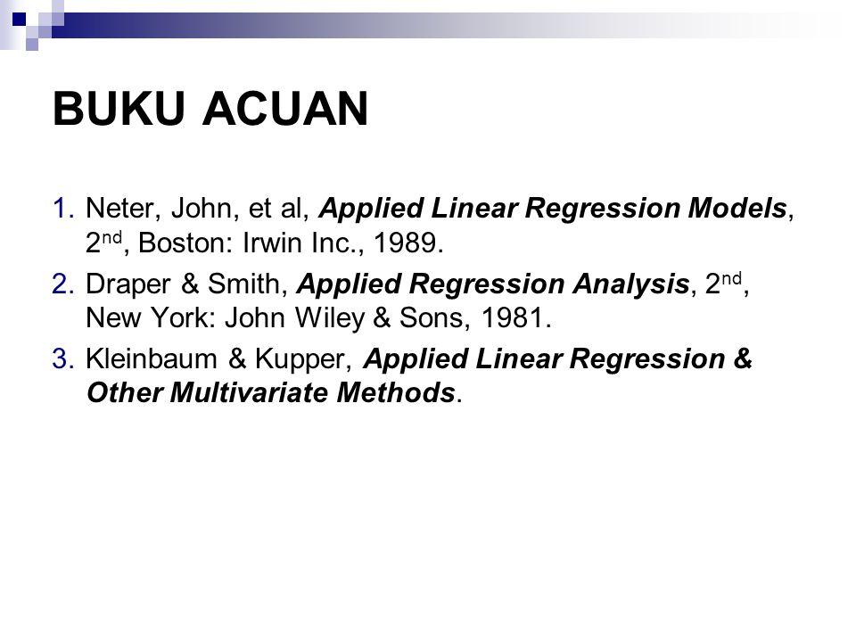 BUKU ACUAN Neter, John, et al, Applied Linear Regression Models, 2nd, Boston: Irwin Inc., 1989.