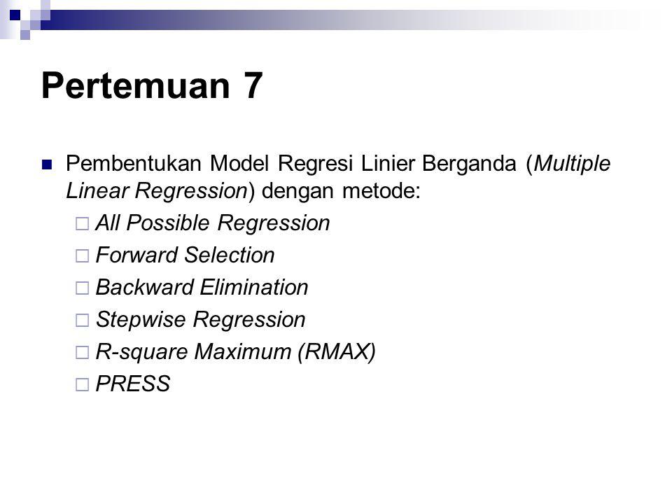 Pertemuan 7 Pembentukan Model Regresi Linier Berganda (Multiple Linear Regression) dengan metode: All Possible Regression.