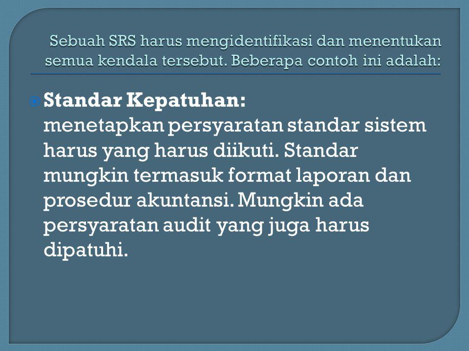 Sebuah SRS harus mengidentifikasi dan menentukan semua kendala tersebut. Beberapa contoh ini adalah: