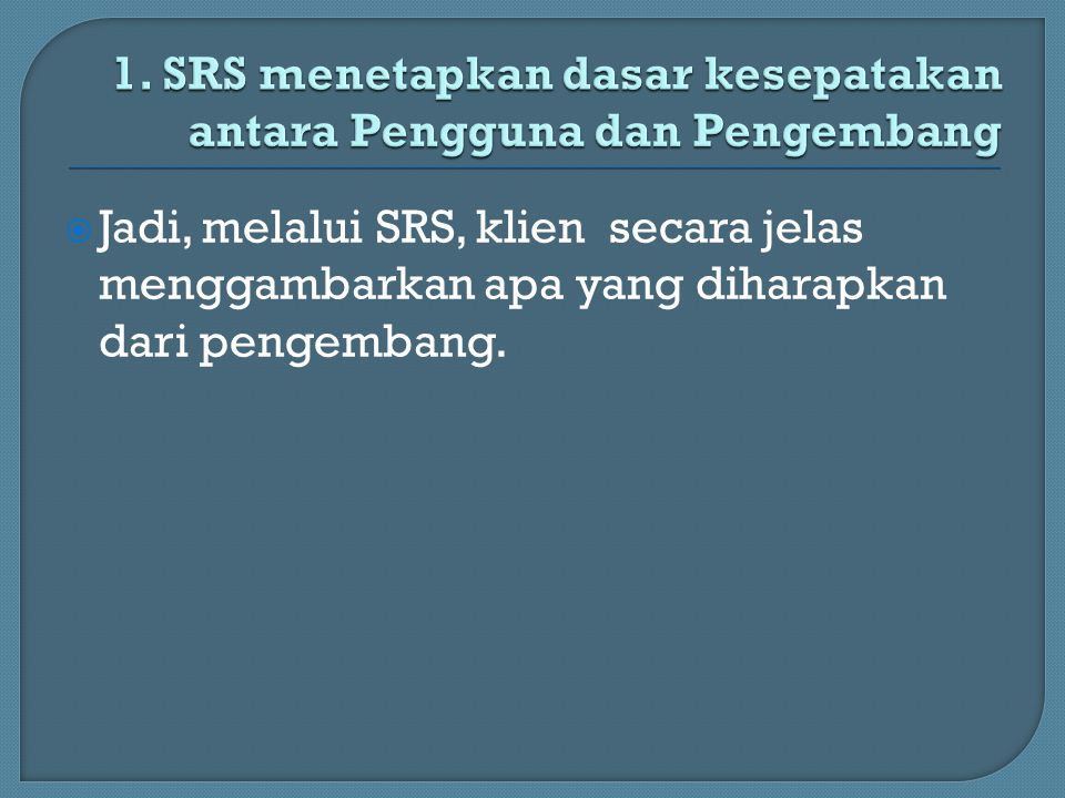 1. SRS menetapkan dasar kesepatakan antara Pengguna dan Pengembang