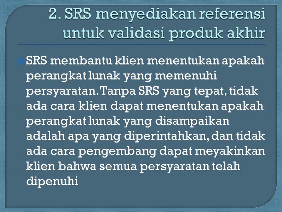 2. SRS menyediakan referensi untuk validasi produk akhir