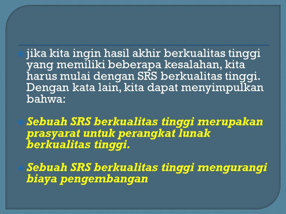 jika kita ingin hasil akhir berkualitas tinggi yang memiliki beberapa kesalahan, kita harus mulai dengan SRS berkualitas tinggi. Dengan kata lain, kita dapat menyimpulkan bahwa: