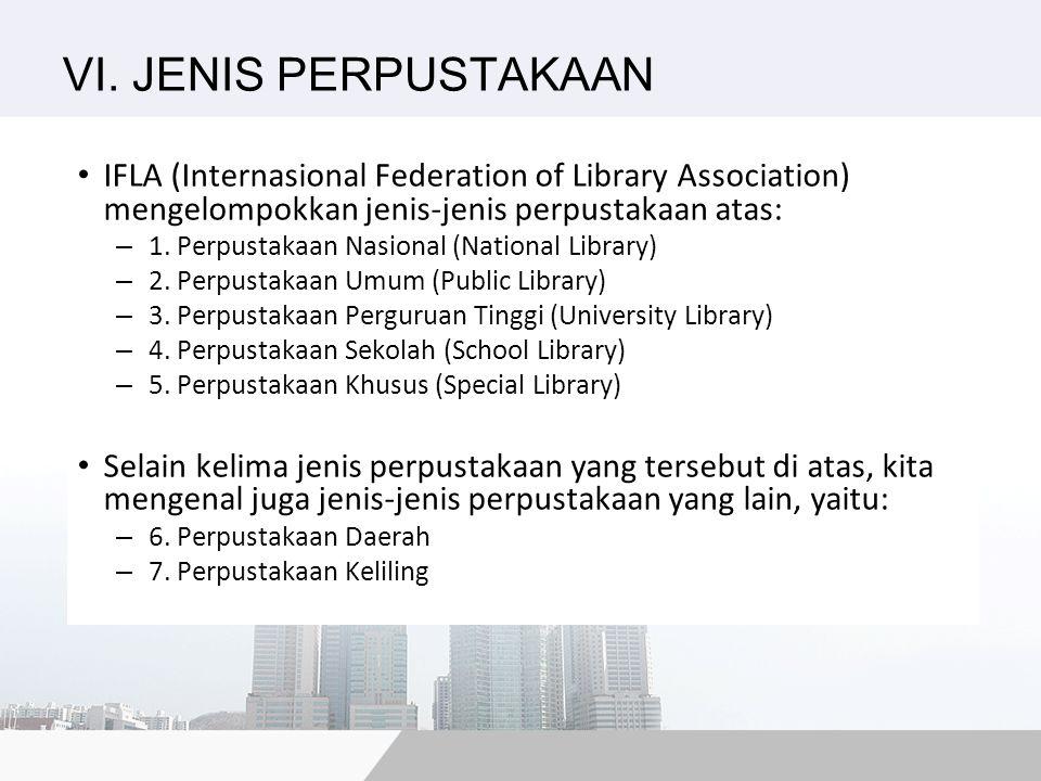 VI. JENIS PERPUSTAKAAN IFLA (Internasional Federation of Library Association) mengelompokkan jenis-jenis perpustakaan atas: