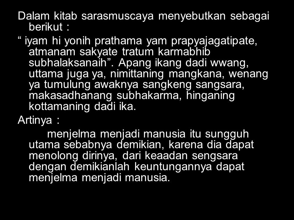 Dalam kitab sarasmuscaya menyebutkan sebagai berikut :