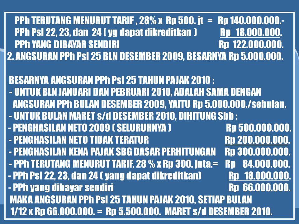 PPh TERUTANG MENURUT TARIF , 28% x Rp 500. jt = Rp 140.000.000.-