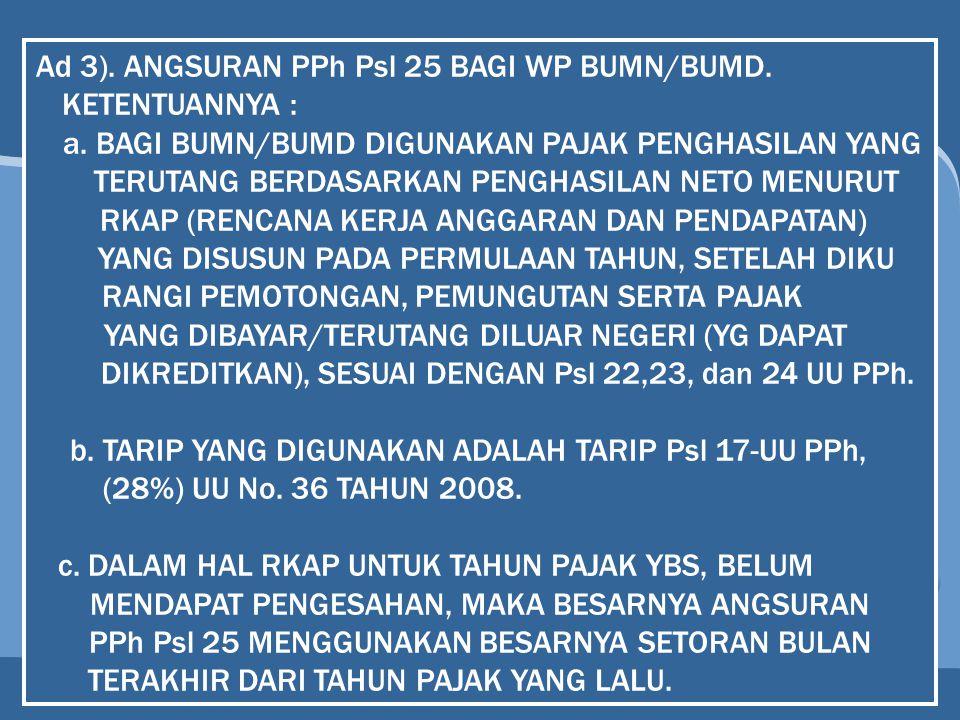 Ad 3). ANGSURAN PPh Psl 25 BAGI WP BUMN/BUMD. KETENTUANNYA :