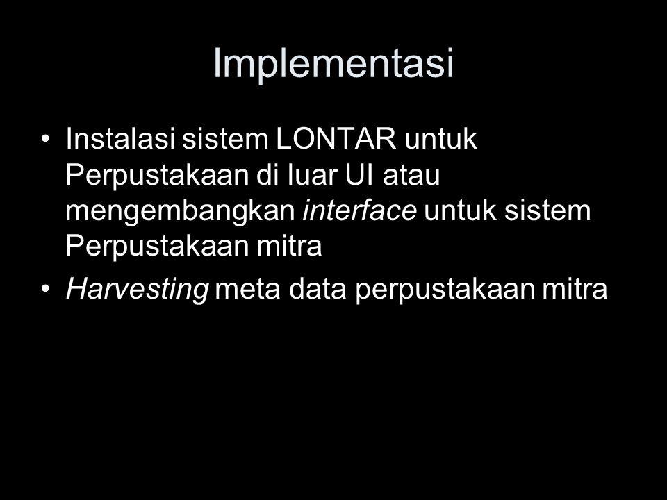 Implementasi Instalasi sistem LONTAR untuk Perpustakaan di luar UI atau mengembangkan interface untuk sistem Perpustakaan mitra.
