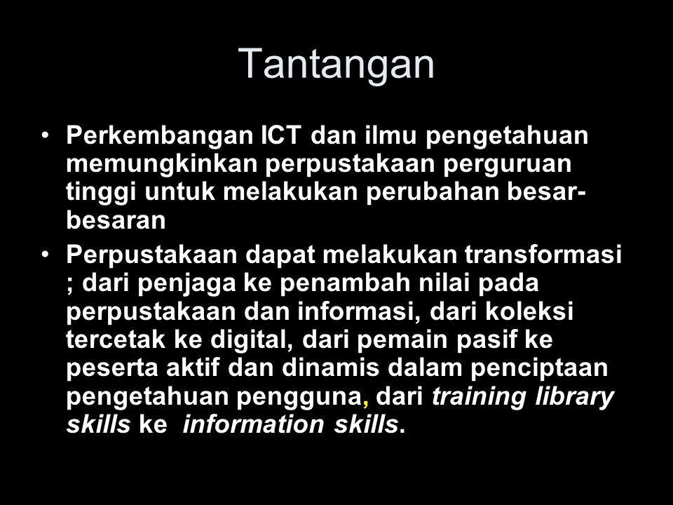 Tantangan Perkembangan ICT dan ilmu pengetahuan memungkinkan perpustakaan perguruan tinggi untuk melakukan perubahan besar-besaran.