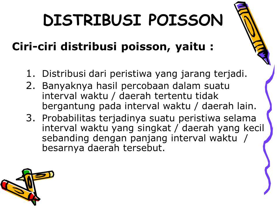 DISTRIBUSI POISSON Ciri-ciri distribusi poisson, yaitu :
