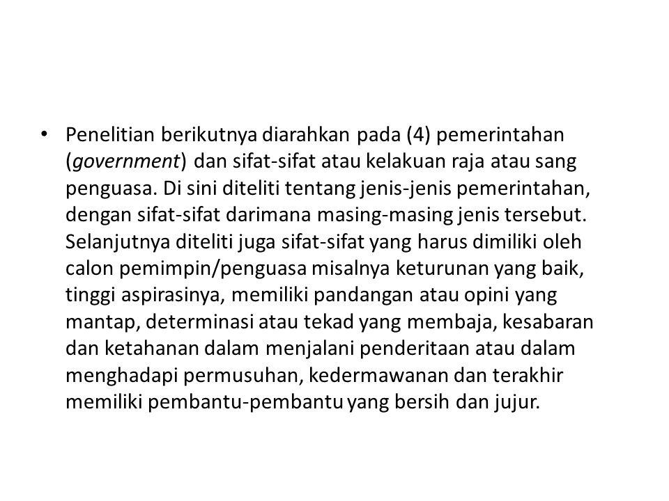Penelitian berikutnya diarahkan pada (4) pemerintahan (government) dan sifat-sifat atau kelakuan raja atau sang penguasa.