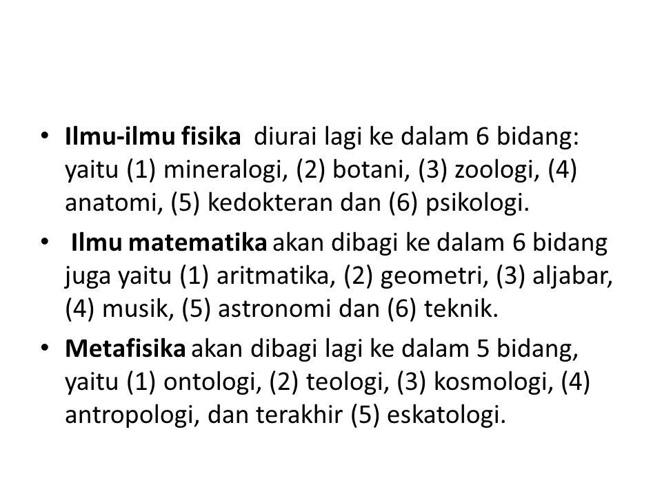 Ilmu-ilmu fisika diurai lagi ke dalam 6 bidang: yaitu (1) mineralogi, (2) botani, (3) zoologi, (4) anatomi, (5) kedokteran dan (6) psikologi.