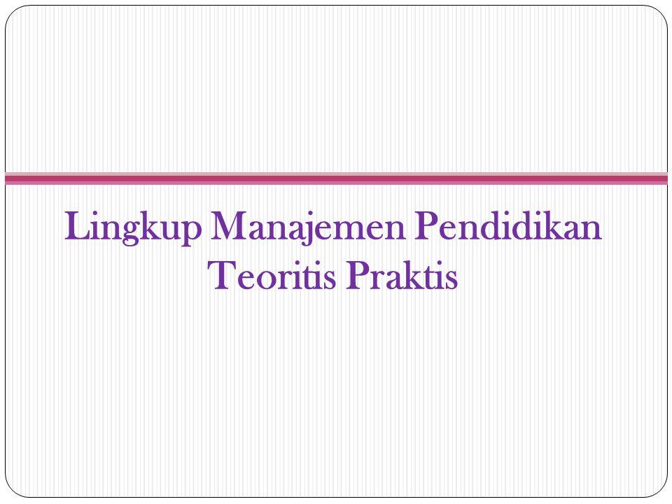 Lingkup Manajemen Pendidikan Teoritis Praktis