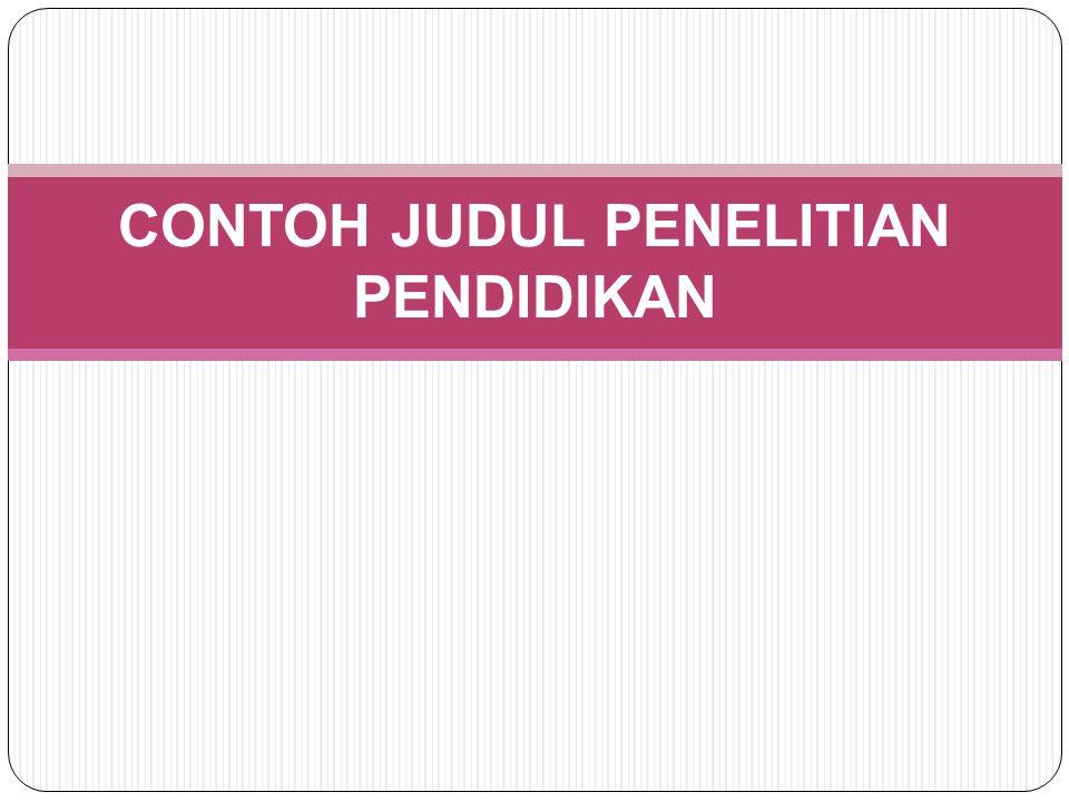 CONTOH JUDUL PENELITIAN PENDIDIKAN