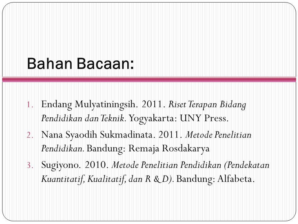 Bahan Bacaan: Endang Mulyatiningsih. 2011. Riset Terapan Bidang Pendidikan dan Teknik. Yogyakarta: UNY Press.
