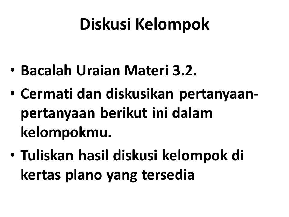 Diskusi Kelompok Bacalah Uraian Materi 3.2.
