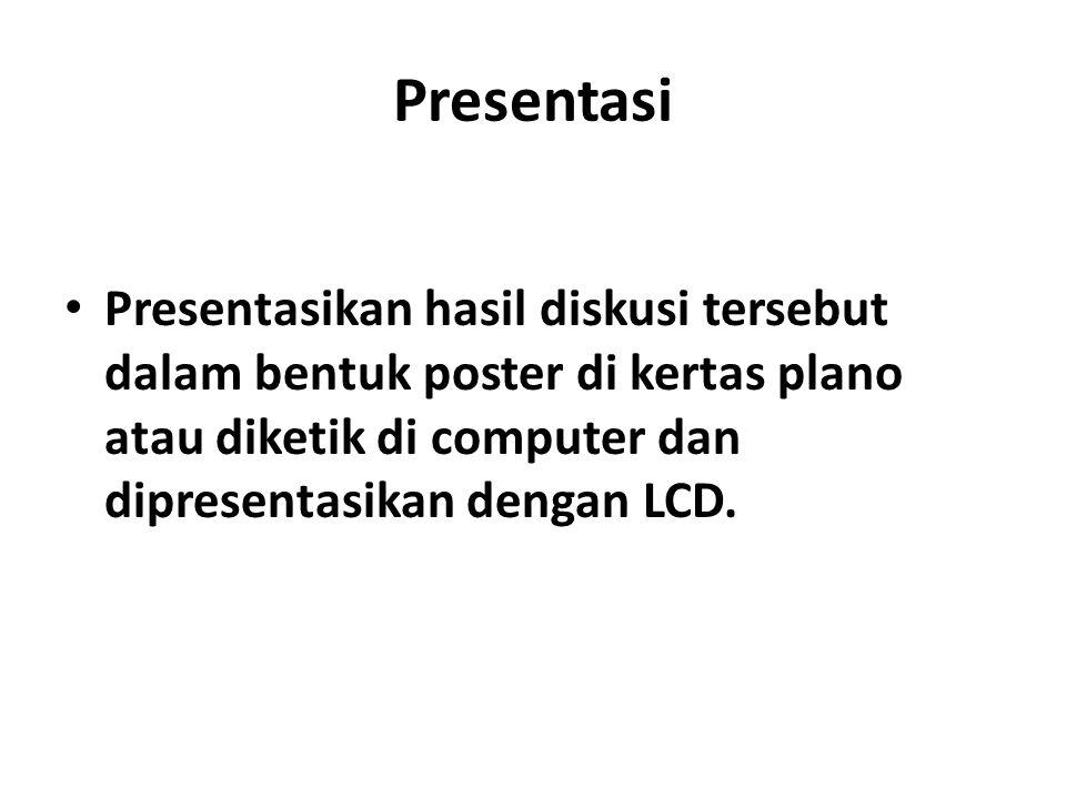 Presentasi Presentasikan hasil diskusi tersebut dalam bentuk poster di kertas plano atau diketik di computer dan dipresentasikan dengan LCD.