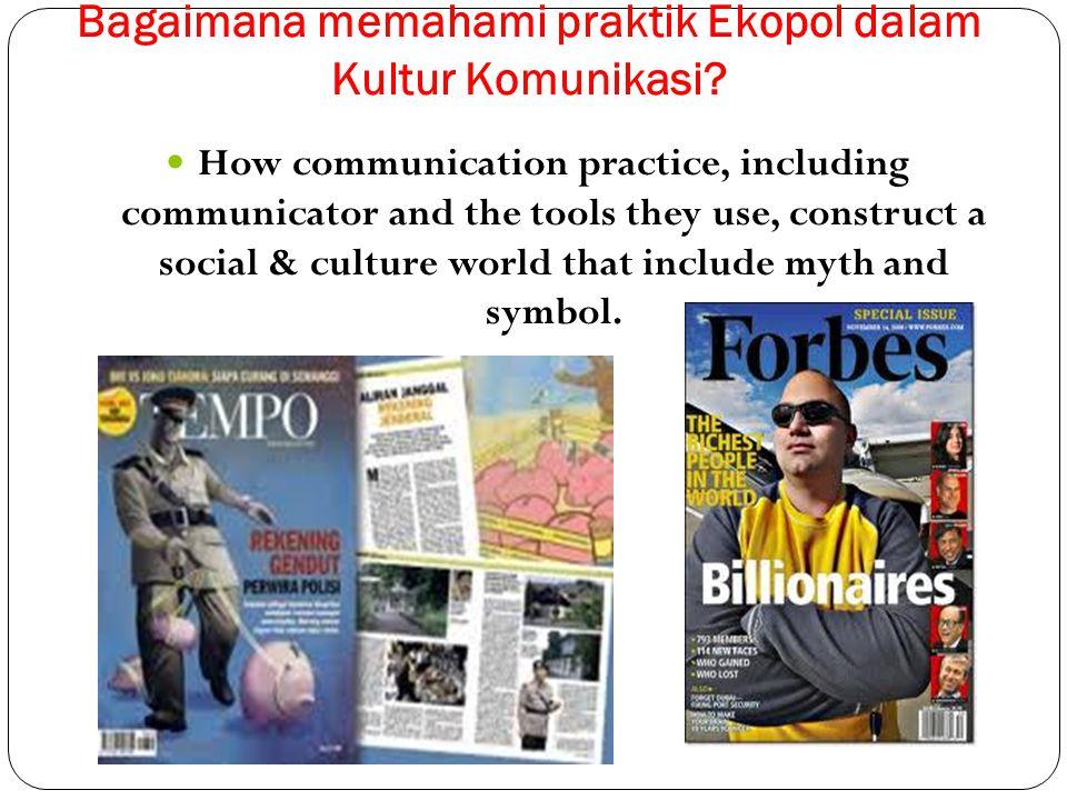Bagaimana memahami praktik Ekopol dalam Kultur Komunikasi