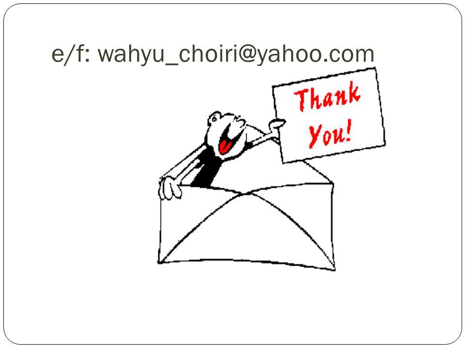 e/f: wahyu_choiri@yahoo.com
