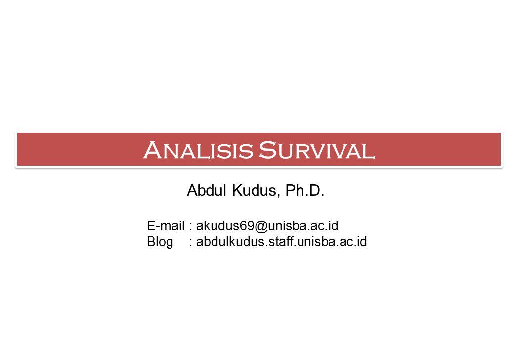 Analisis Survival Abdul Kudus, Ph.D. E-mail : akudus69@unisba.ac.id