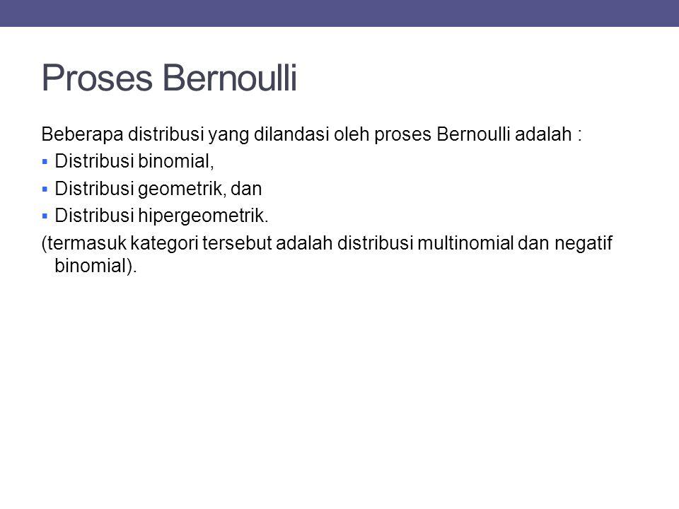 Proses Bernoulli Beberapa distribusi yang dilandasi oleh proses Bernoulli adalah : Distribusi binomial,
