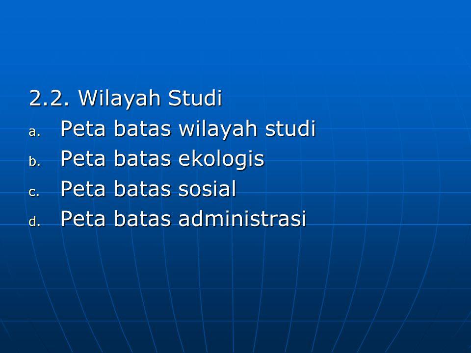 2.2. Wilayah Studi Peta batas wilayah studi. Peta batas ekologis.