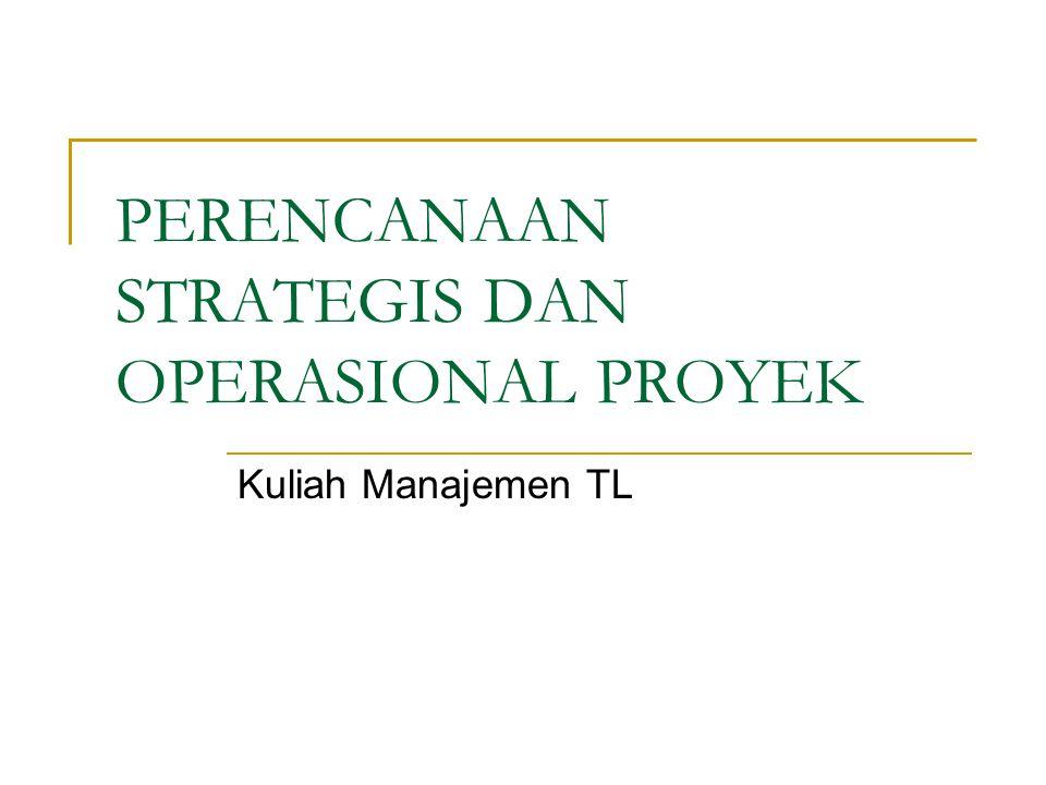 PERENCANAAN STRATEGIS DAN OPERASIONAL PROYEK