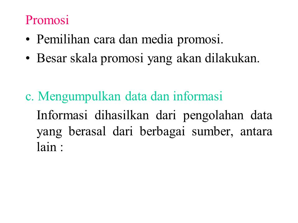 Promosi Pemilihan cara dan media promosi. Besar skala promosi yang akan dilakukan. c. Mengumpulkan data dan informasi.