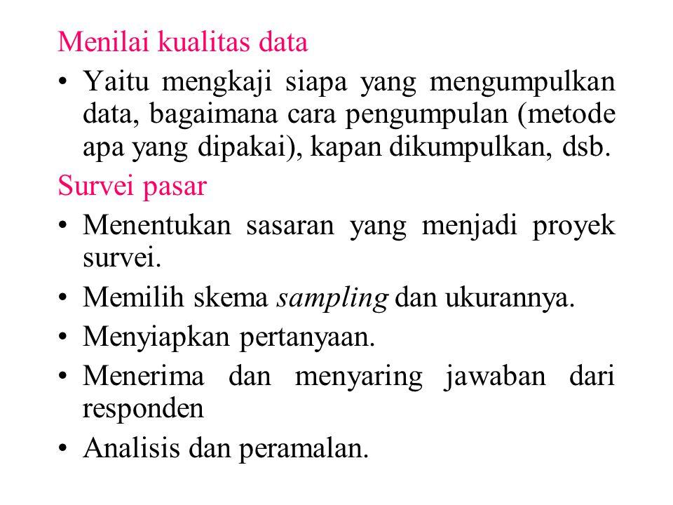 Menilai kualitas data Yaitu mengkaji siapa yang mengumpulkan data, bagaimana cara pengumpulan (metode apa yang dipakai), kapan dikumpulkan, dsb.