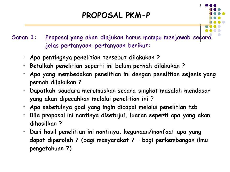 PROPOSAL PKM-P Saran 1: Proposal yang akan diajukan harus mampu menjawab secara. jelas pertanyaan-pertanyaan berikut: