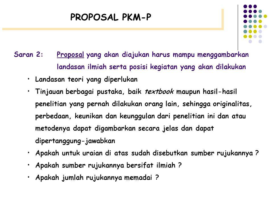 PROPOSAL PKM-P Saran 2: Proposal yang akan diajukan harus mampu menggambarkan. landasan ilmiah serta posisi kegiatan yang akan dilakukan.